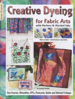 Creative Dyeing for Fabric Arts By McNeill, Suzanne