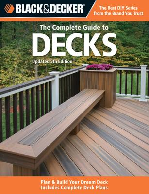 The Complete Guide to Decks By Black & Decker Corporation (COR)/ Creative Publishing International (COR)